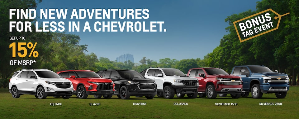 BONUS TAG EVENT FIND NEW ADVENTURES FOR LESS IN A CHEVROLET. Get up to 15% of MSRP PLUS NO PAYMENTS FOR 3 MONTHS^ On eligible new in-stock models.1.EQUINOX 2.BLAZER 3.TRAVERSE 4.COLORADO 5.SILVERADO 1500 6.SILVERADO 2500
